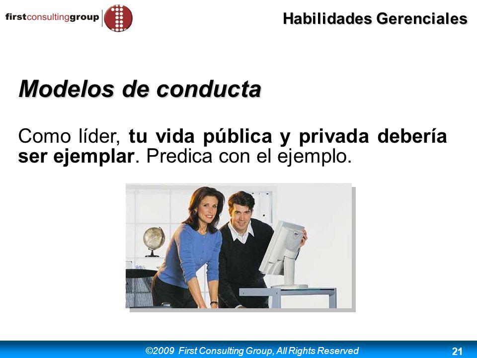 ©2009 First Consulting Group, All Rights Reserved Habilidades Gerenciales 21 Modelos de conducta Como líder, tu vida pública y privada debería ser eje