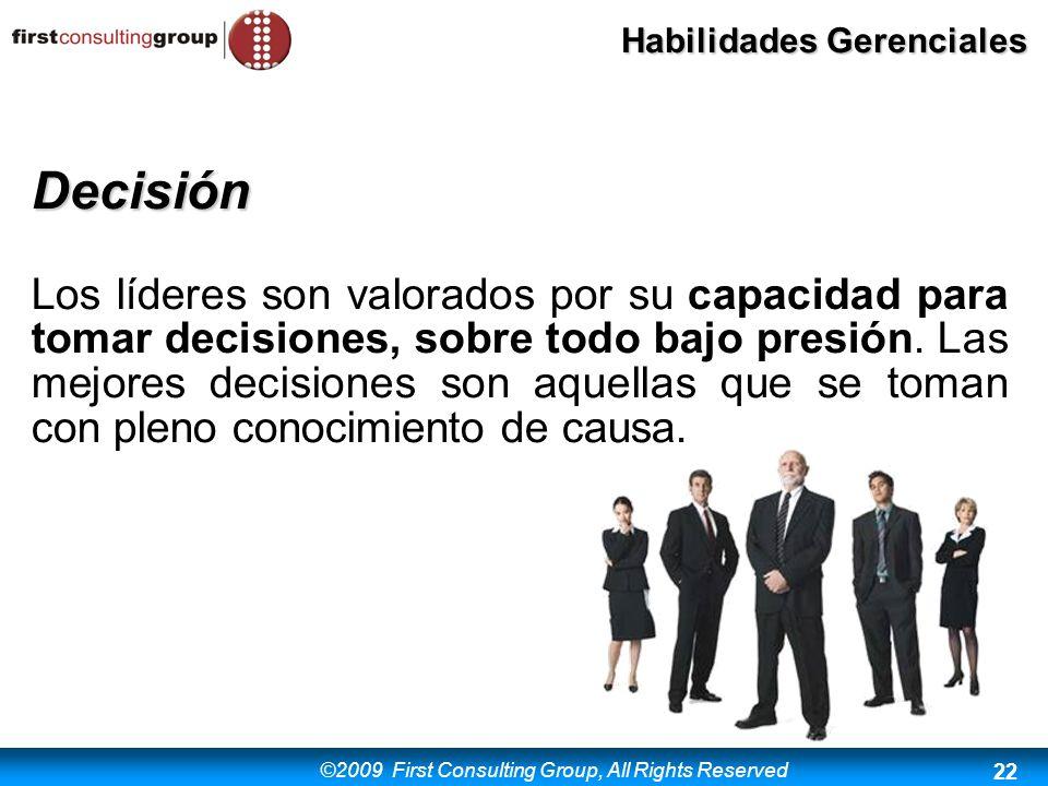 ©2009 First Consulting Group, All Rights Reserved Habilidades Gerenciales 22 Decisión Los líderes son valorados por su capacidad para tomar decisiones