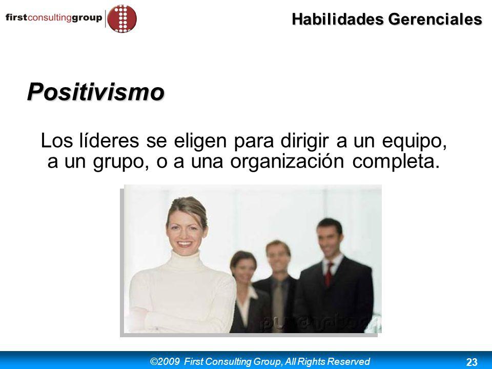 ©2009 First Consulting Group, All Rights Reserved Habilidades Gerenciales 23 Positivismo Los líderes se eligen para dirigir a un equipo, a un grupo, o