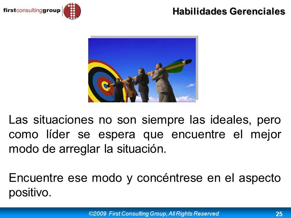 ©2009 First Consulting Group, All Rights Reserved Habilidades Gerenciales 25 Las situaciones no son siempre las ideales, pero como líder se espera que