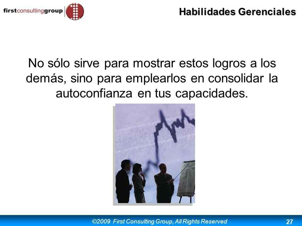 ©2009 First Consulting Group, All Rights Reserved Habilidades Gerenciales 27 No sólo sirve para mostrar estos logros a los demás, sino para emplearlos