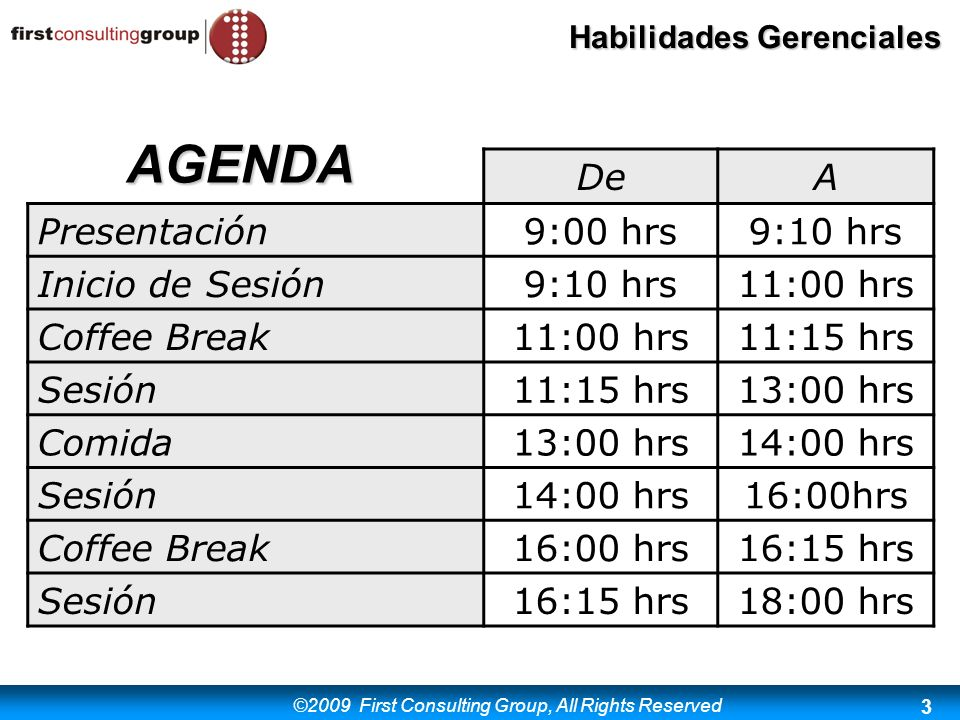 ©2009 First Consulting Group, All Rights Reserved Habilidades Gerenciales 3 DeA Presentación9:00 hrs9:10 hrs Inicio de Sesión9:10 hrs11:00 hrs Coffee