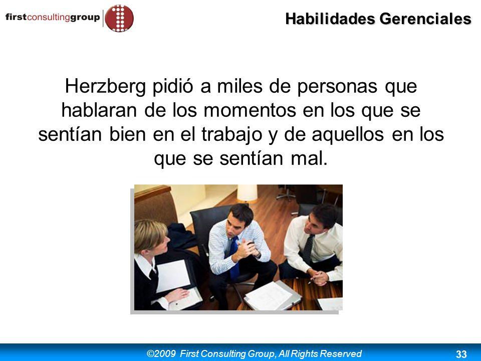 ©2009 First Consulting Group, All Rights Reserved Habilidades Gerenciales 33 Herzberg pidió a miles de personas que hablaran de los momentos en los qu