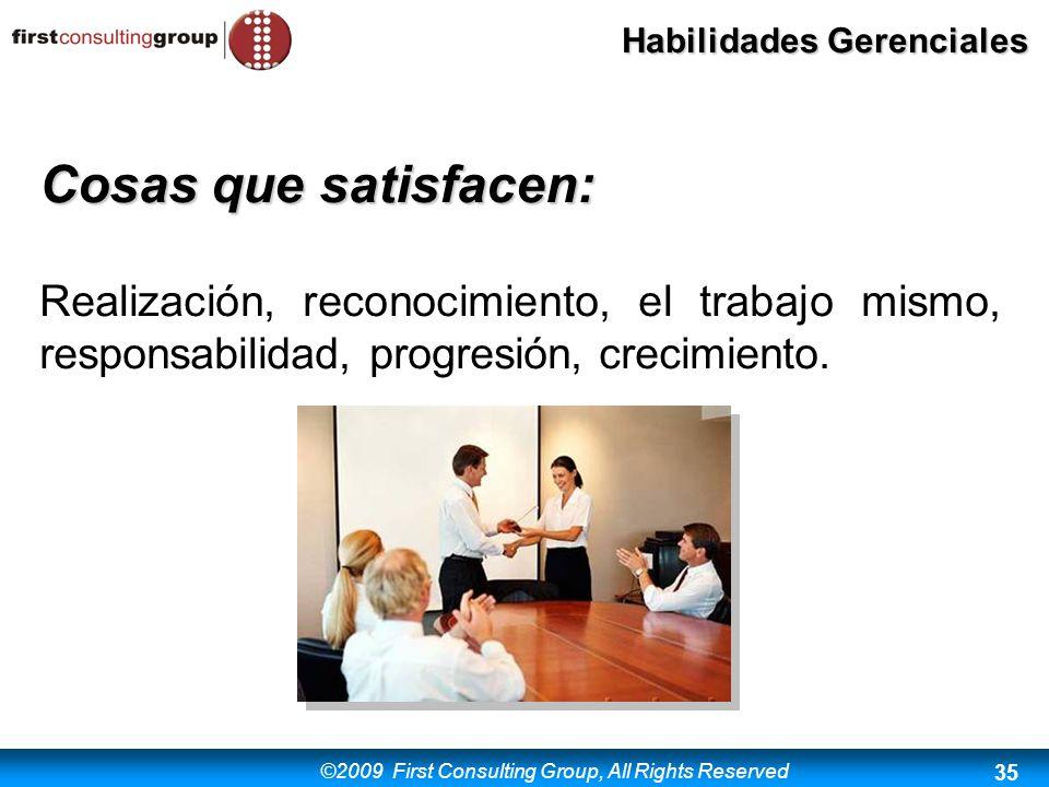 ©2009 First Consulting Group, All Rights Reserved Habilidades Gerenciales 35 Cosas que satisfacen: Realización, reconocimiento, el trabajo mismo, resp