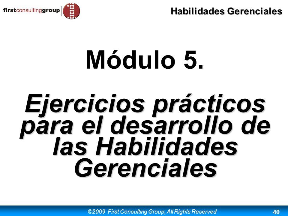 ©2009 First Consulting Group, All Rights Reserved Habilidades Gerenciales 40 Módulo 5. Ejercicios prácticos para el desarrollo de las Habilidades Gere