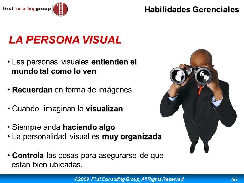 ©2009 First Consulting Group, All Rights Reserved Habilidades Gerenciales 55 entienden el Las personas visuales entienden el mundo tal como lo ven mun