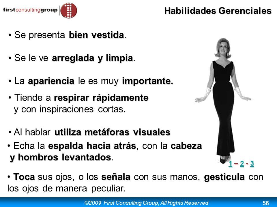 ©2009 First Consulting Group, All Rights Reserved Habilidades Gerenciales 56 bien vestida Se presenta bien vestida. arreglada y limpia Se le ve arregl
