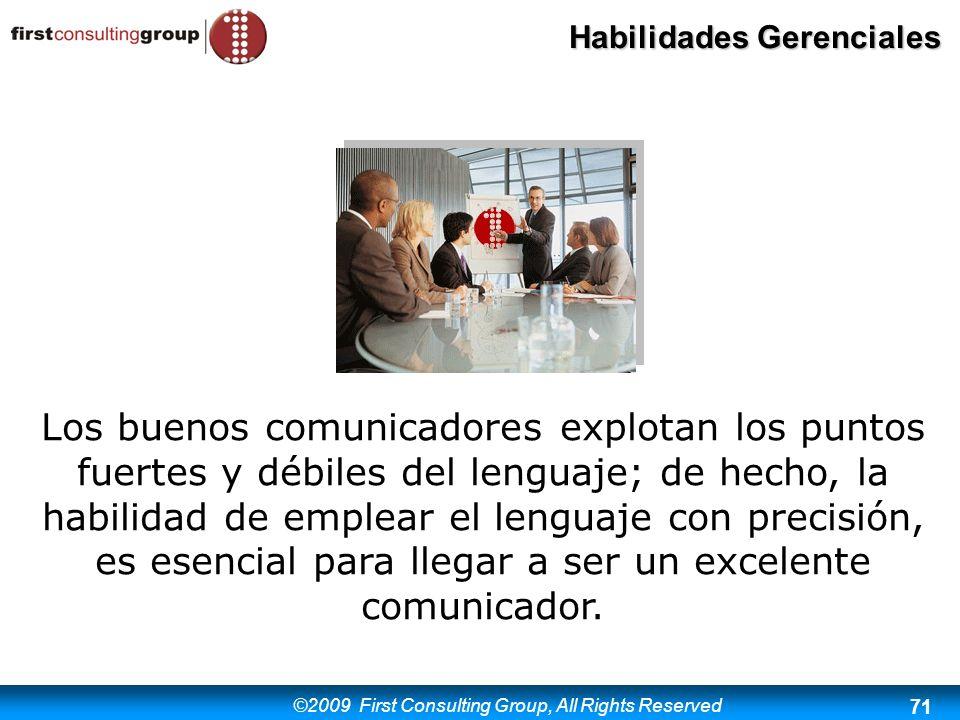 ©2009 First Consulting Group, All Rights Reserved Habilidades Gerenciales 71 Los buenos comunicadores explotan los puntos fuertes y débiles del lengua