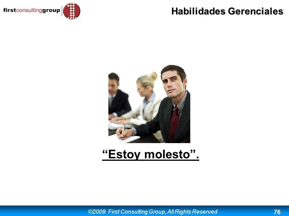©2009 First Consulting Group, All Rights Reserved Habilidades Gerenciales 76 Estoy molesto.