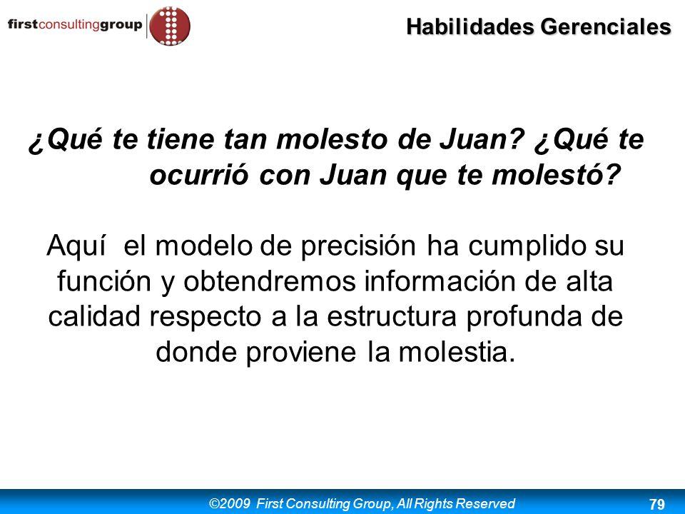 ©2009 First Consulting Group, All Rights Reserved Habilidades Gerenciales 79 ¿Qué te tiene tan molesto de Juan? ¿Qué te ocurrió con Juan que te molest