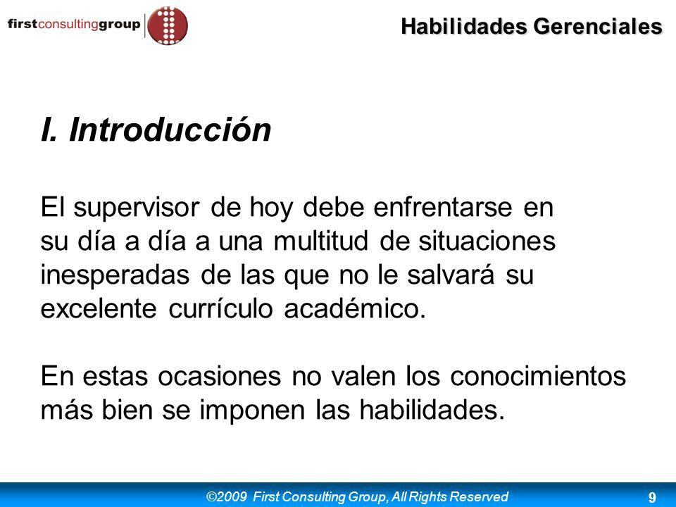 ©2009 First Consulting Group, All Rights Reserved Habilidades Gerenciales 9 I. Introducción El supervisor de hoy debe enfrentarse en su día a día a un