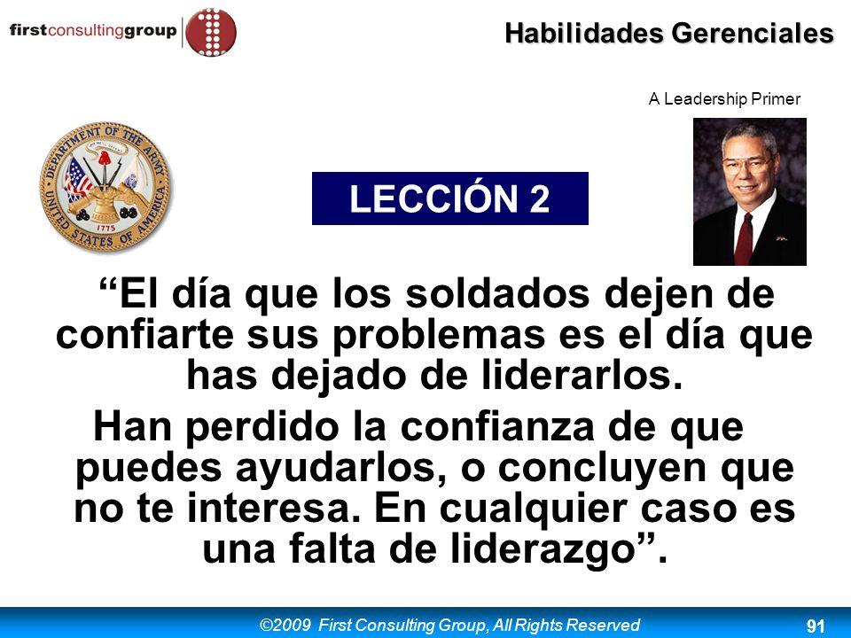 ©2009 First Consulting Group, All Rights Reserved Habilidades Gerenciales 91 El día que los soldados dejen de confiarte sus problemas es el día que ha