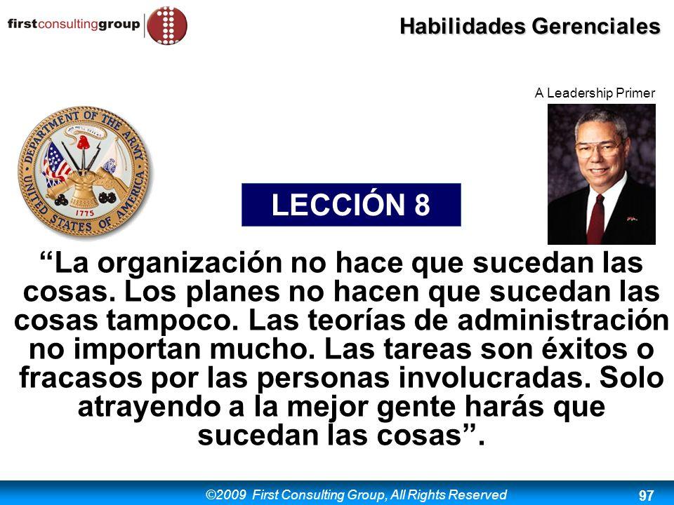 ©2009 First Consulting Group, All Rights Reserved Habilidades Gerenciales 97 La organización no hace que sucedan las cosas. Los planes no hacen que su