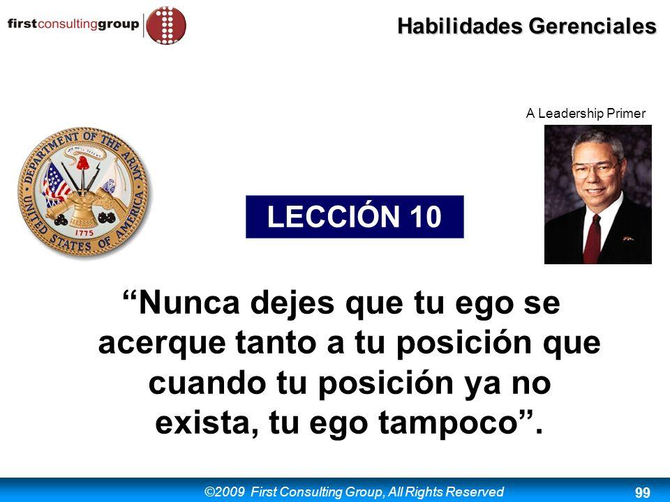 ©2009 First Consulting Group, All Rights Reserved Habilidades Gerenciales 99 Nunca dejes que tu ego se acerque tanto a tu posición que cuando tu posic