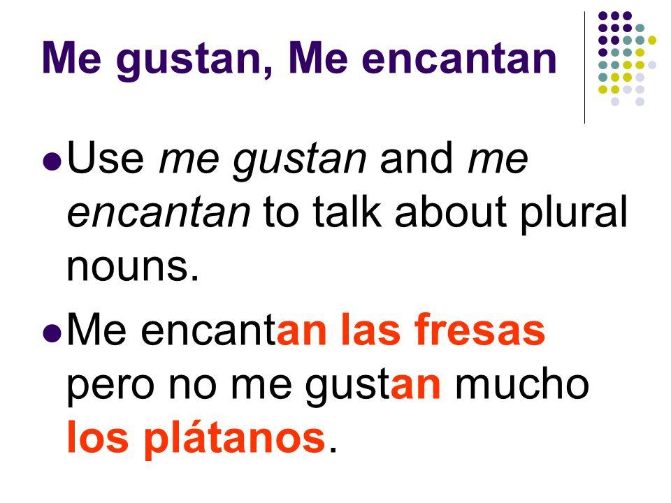 Me gustan, Me encantan Use me gusta and me encanta to talk about a singular noun.