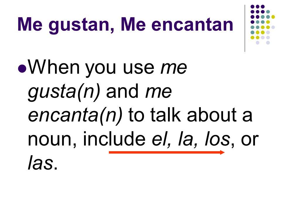 Me gustan, Me encantan Use me gustan and me encantan to talk about plural nouns.