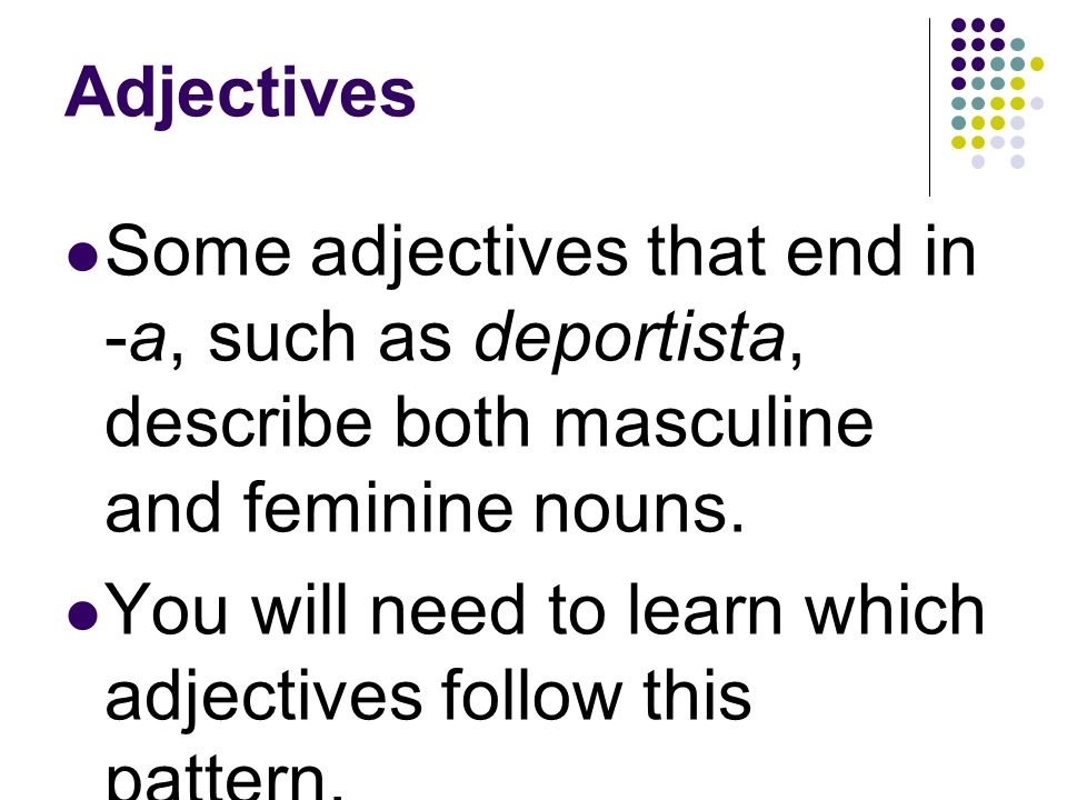 Adjectives When an adjective ends in -or, an -a is added to describe a feminine noun.