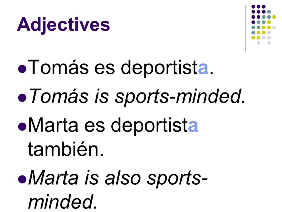 Adjectives Some adjectives that end in -a, such as deportista, describe both masculine and feminine nouns. You will need to learn which adjectives fol