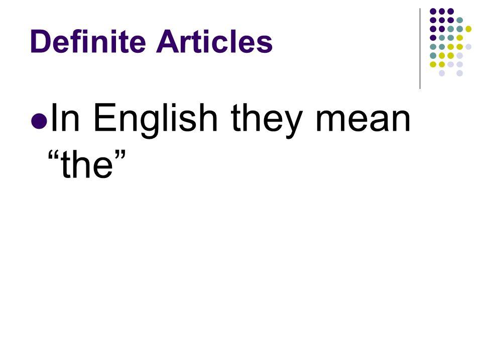 Definite Articles El, La, Los and Las are called definite articles.