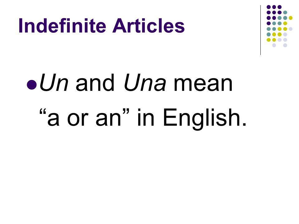 Indefinite Articles Un, Una, Unos, and Unas are indefinite articles.