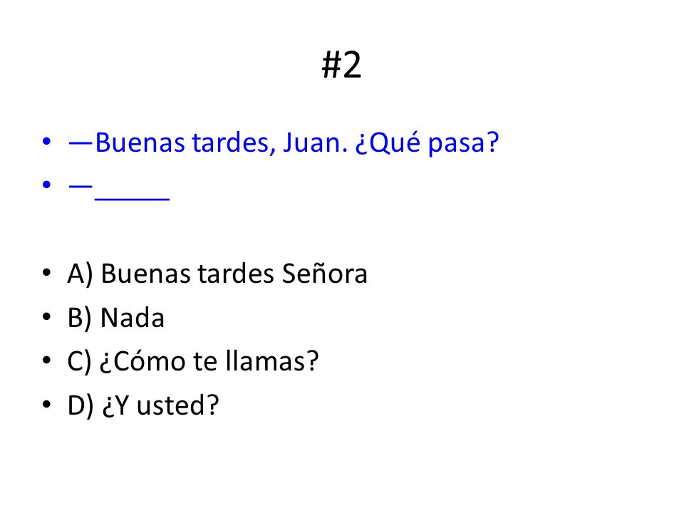 #7 Which one is not a classroom command? D) ¡Mucho gusto!