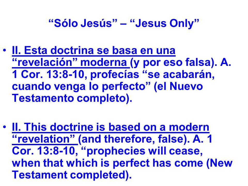 Sólo Jesús – Jesus Only II. Esta doctrina se basa en una revelación moderna (y por eso falsa).