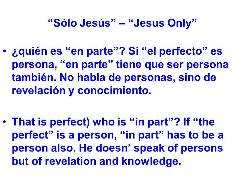 Sólo Jesús – Jesus Only ¿quién es en parte.
