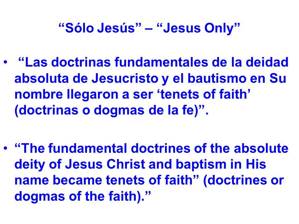 Sólo Jesús – Jesus Only Las doctrinas fundamentales de la deidad absoluta de Jesucristo y el bautismo en Su nombre llegaron a ser tenets of faith (doctrinas o dogmas de la fe).