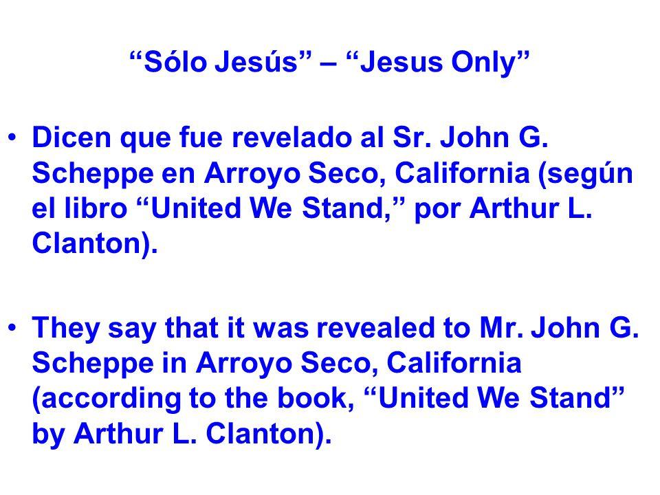 Sólo Jesús – Jesus Only Dicen que fue revelado al Sr.