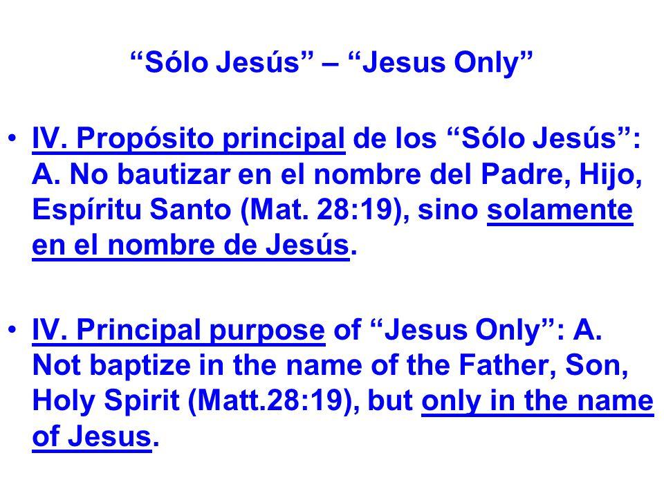 Sólo Jesús – Jesus Only IV. Propósito principal de los Sólo Jesús: A.