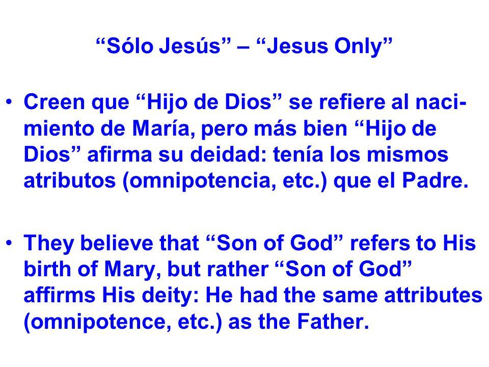 Sólo Jesús – Jesus Only Creen que Hijo de Dios se refiere al naci- miento de María, pero más bien Hijo de Dios afirma su deidad: tenía los mismos atributos (omnipotencia, etc.) que el Padre.