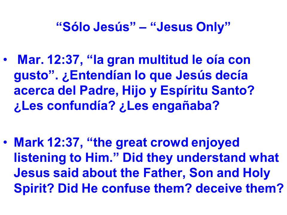 Sólo Jesús – Jesus Only Mar. 12:37, la gran multitud le oía con gusto.