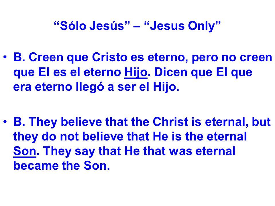 Sólo Jesús – Jesus Only B. Creen que Cristo es eterno, pero no creen que El es el eterno Hijo.