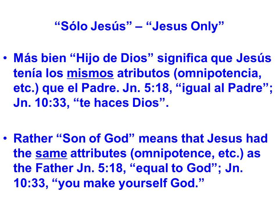 Sólo Jesús – Jesus Only Más bien Hijo de Dios significa que Jesús tenía los mismos atributos (omnipotencia, etc.) que el Padre.