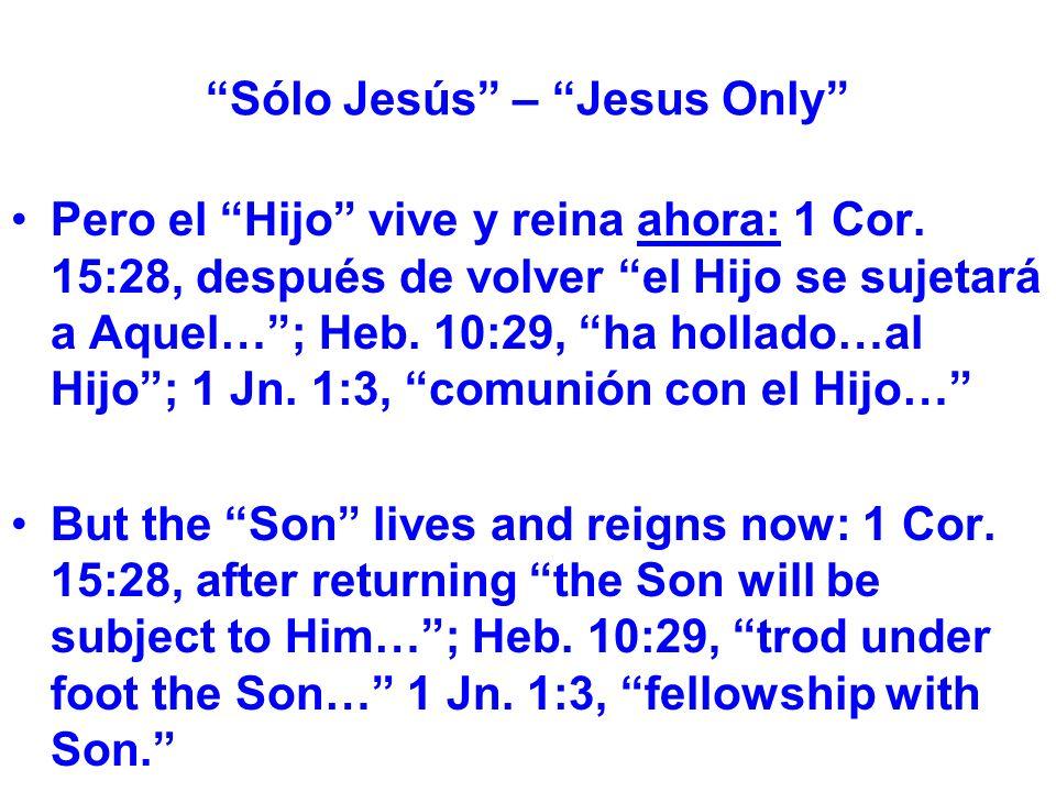 Sólo Jesús – Jesus Only Pero el Hijo vive y reina ahora: 1 Cor.