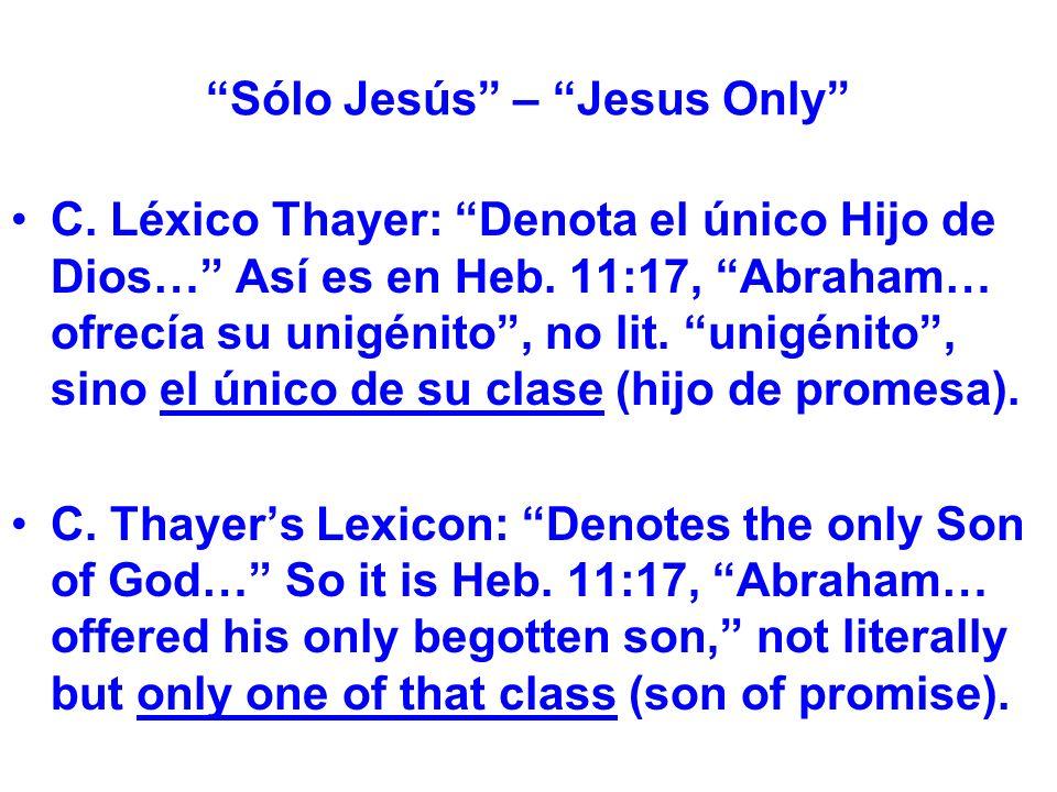 Sólo Jesús – Jesus Only C. Léxico Thayer: Denota el único Hijo de Dios… Así es en Heb.