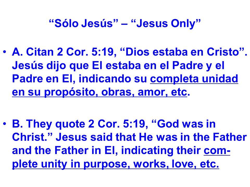 Sólo Jesús – Jesus Only A. Citan 2 Cor. 5:19, Dios estaba en Cristo.
