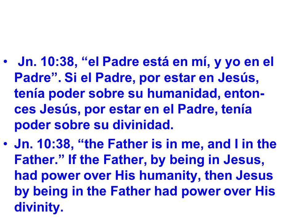 Jn. 10:38, el Padre está en mí, y yo en el Padre.