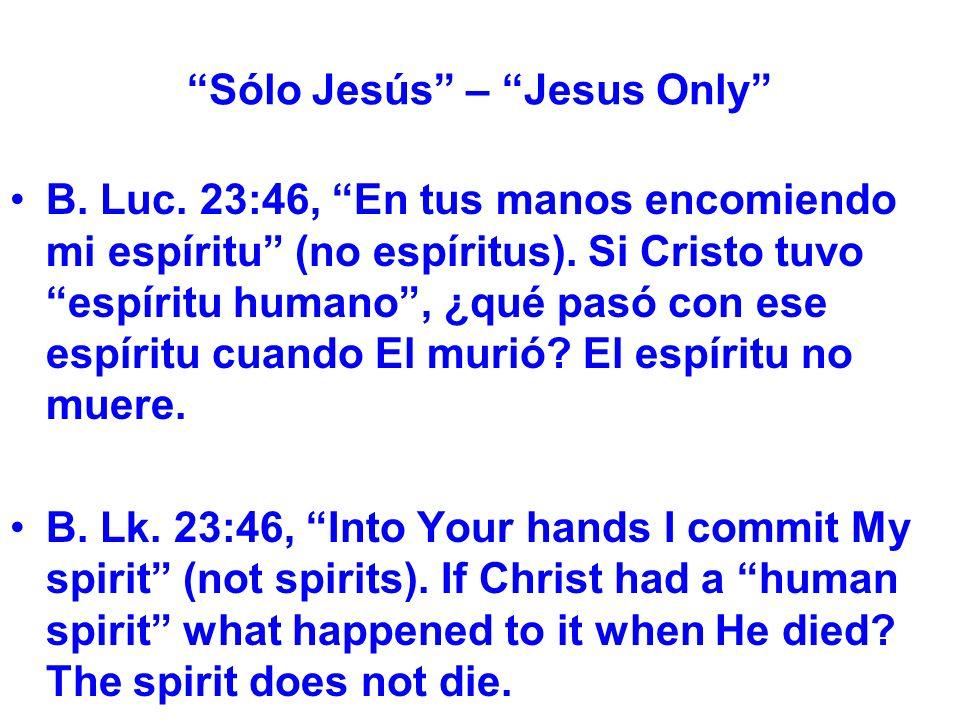 Sólo Jesús – Jesus Only B. Luc. 23:46, En tus manos encomiendo mi espíritu (no espíritus).