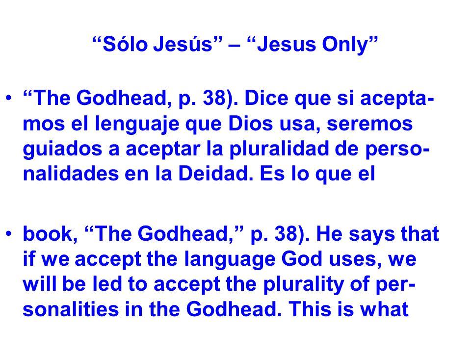 Sólo Jesús – Jesus Only The Godhead, p. 38).