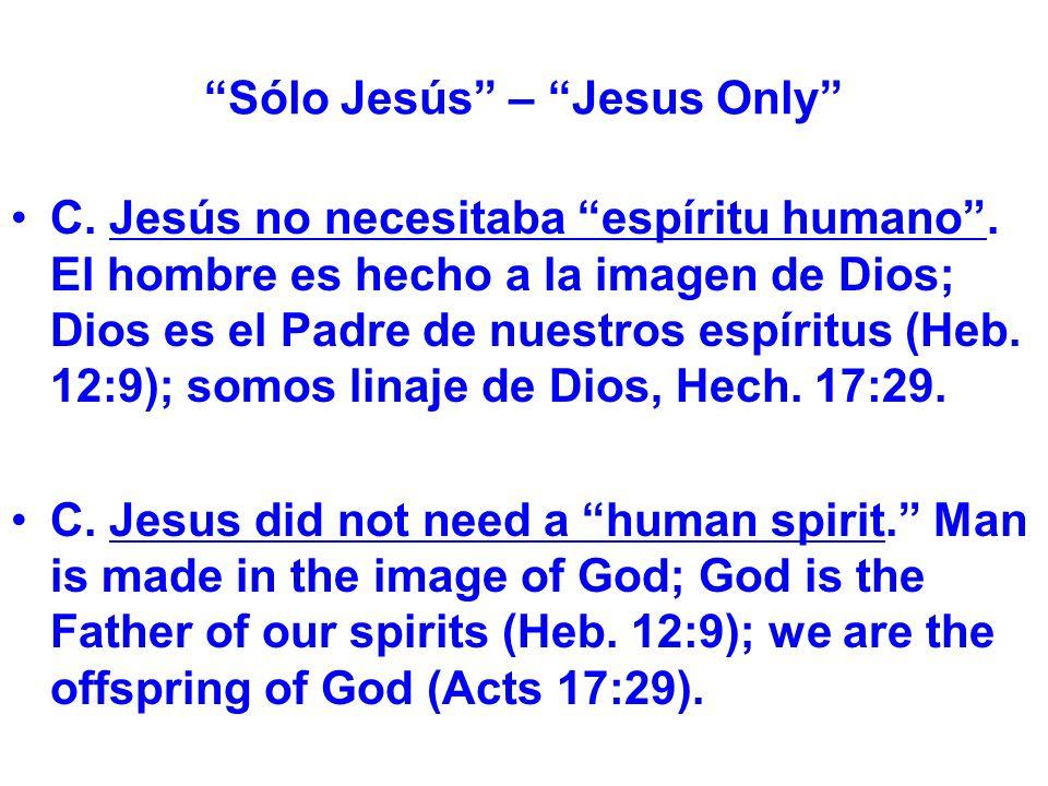 Sólo Jesús – Jesus Only C. Jesús no necesitaba espíritu humano.
