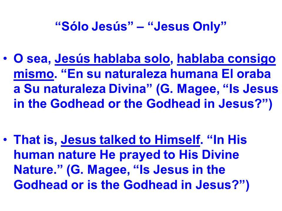 Sólo Jesús – Jesus Only O sea, Jesús hablaba solo, hablaba consigo mismo.