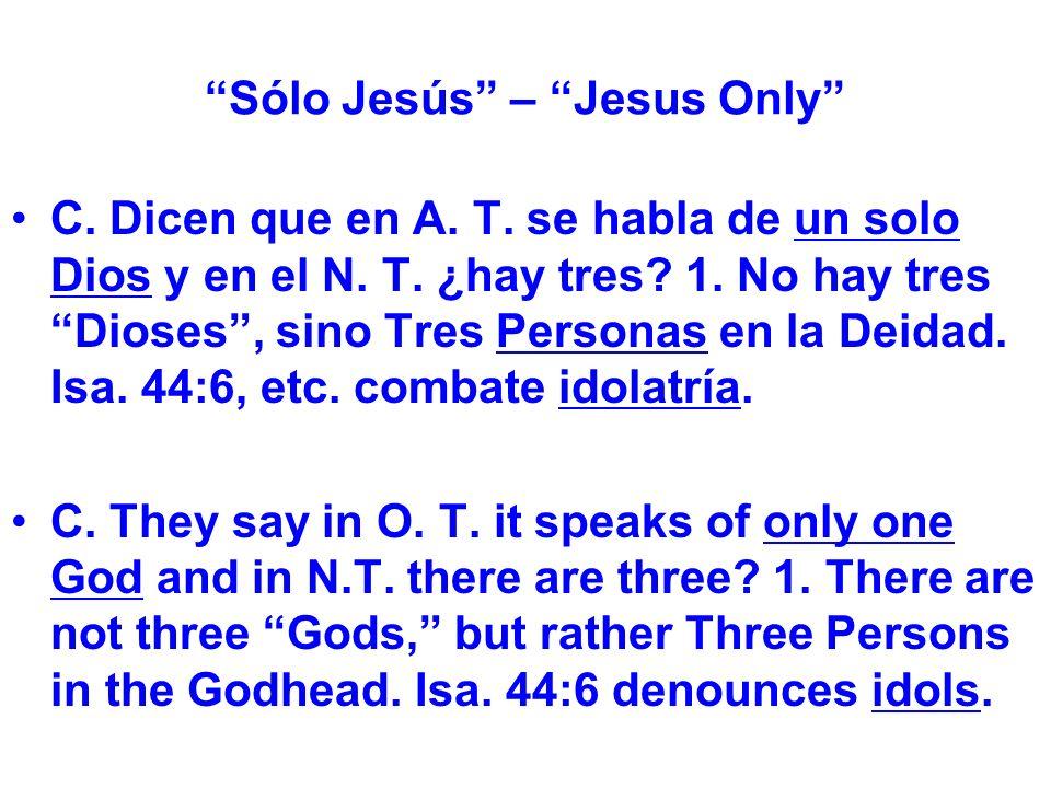 Sólo Jesús – Jesus Only C. Dicen que en A. T. se habla de un solo Dios y en el N.