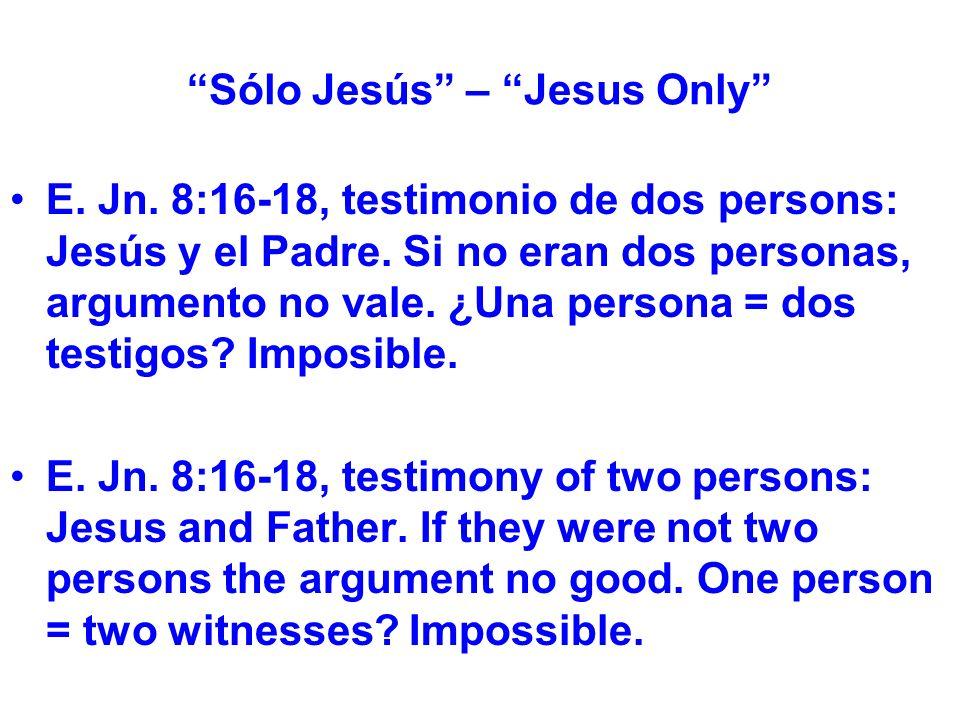 Sólo Jesús – Jesus Only E. Jn. 8:16-18, testimonio de dos persons: Jesús y el Padre.
