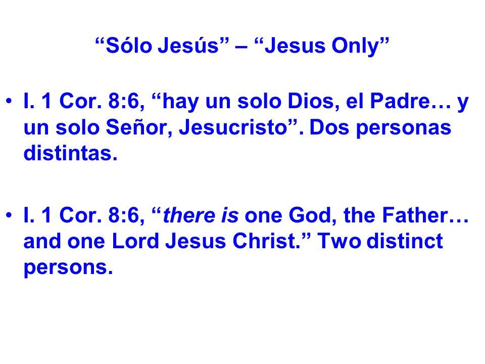 Sólo Jesús – Jesus Only I. 1 Cor. 8:6, hay un solo Dios, el Padre… y un solo Señor, Jesucristo.