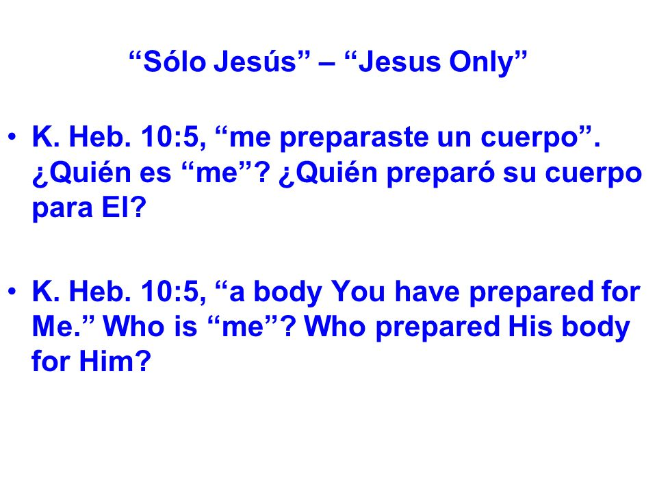 Sólo Jesús – Jesus Only K. Heb. 10:5, me preparaste un cuerpo.