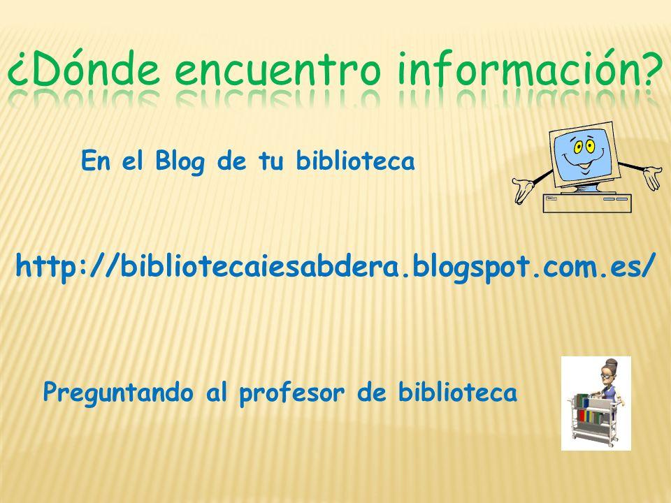 http://bibliotecaiesabdera.blogspot.com.es/ En el Blog de tu biblioteca Preguntando al profesor de biblioteca