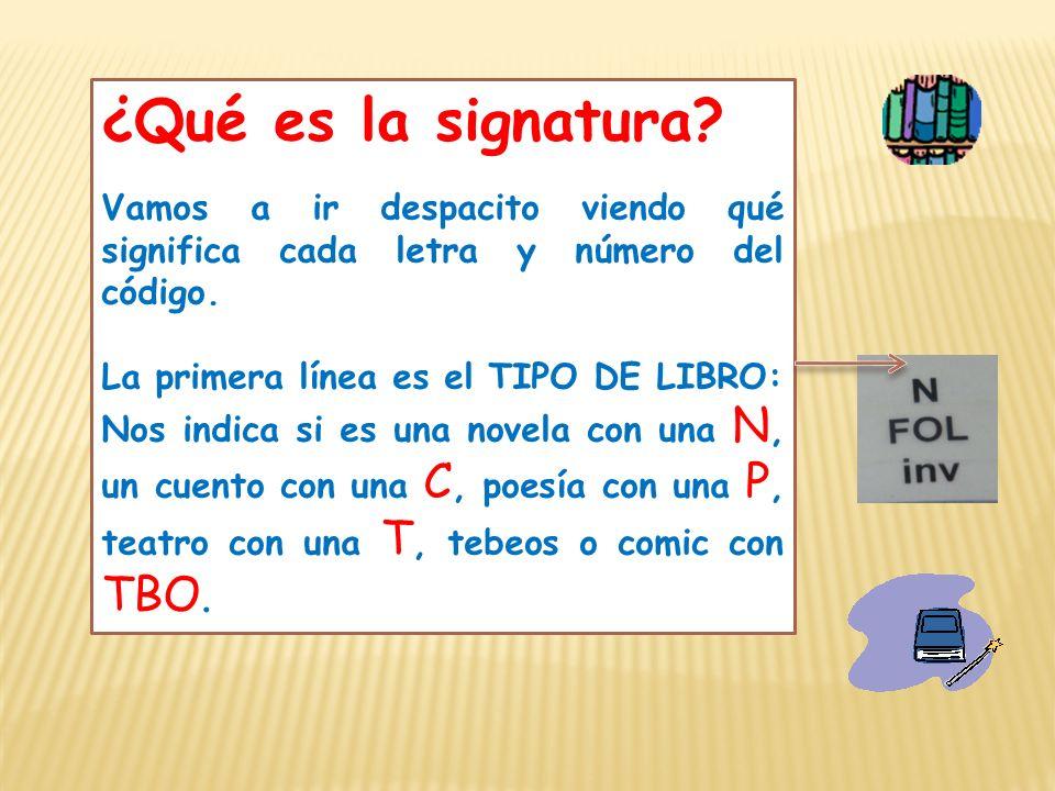 ¿Qué es la signatura? Vamos a ir despacito viendo qué significa cada letra y número del código. La primera línea es el TIPO DE LIBRO: Nos indica si es