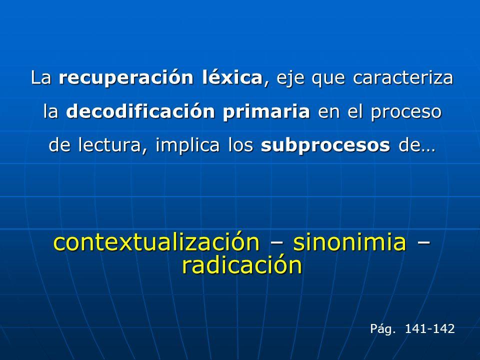 La recuperación léxica, eje que caracteriza la decodificación primaria en el proceso de lectura, implica los subprocesos de… contextualización – sinon