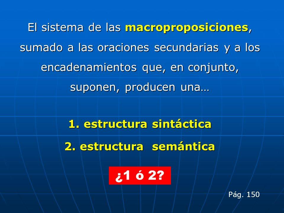 El sistema de las macroproposiciones, sumado a las oraciones secundarias y a los encadenamientos que, en conjunto, suponen, producen una… 1. estructur